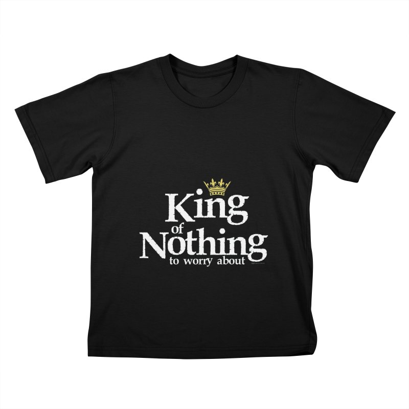 KING of NOTHING Kids T-Shirt by spysee's Artist Shop