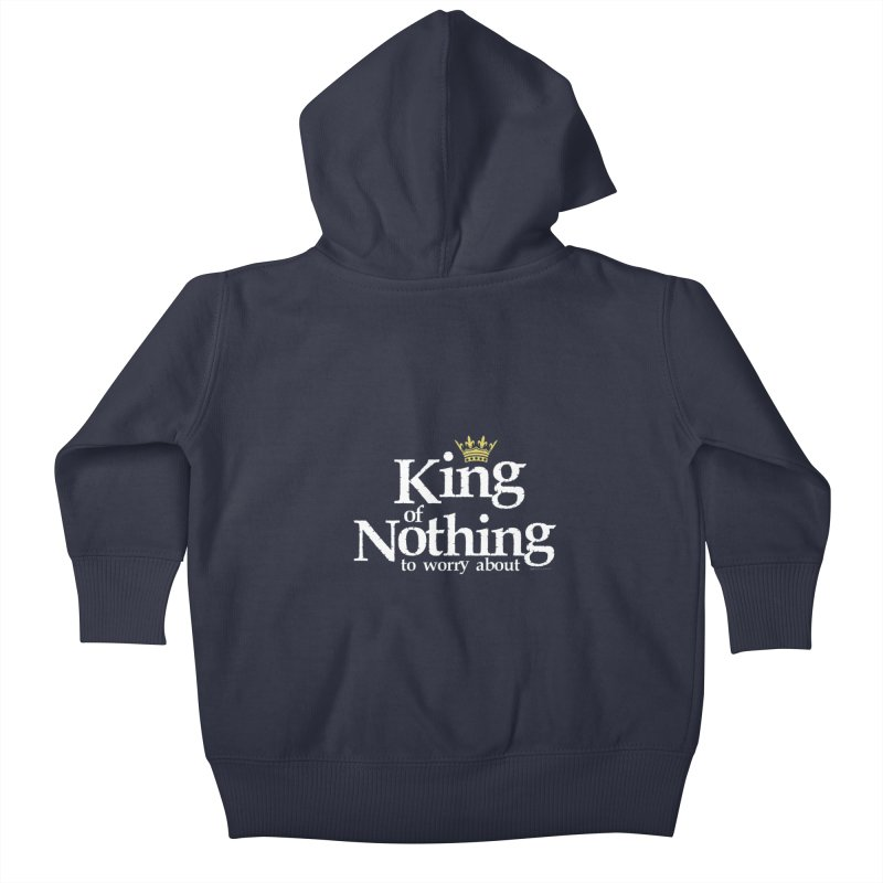 KING of NOTHING Kids Baby Zip-Up Hoody by spysee's Artist Shop