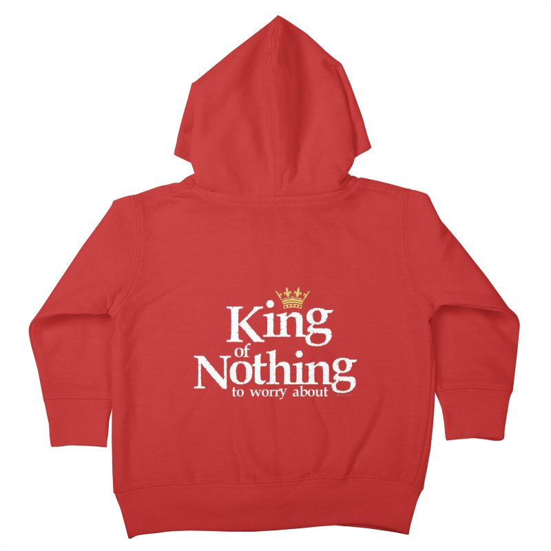 KING of NOTHING Kids Toddler Zip-Up Hoody by spysee's Artist Shop