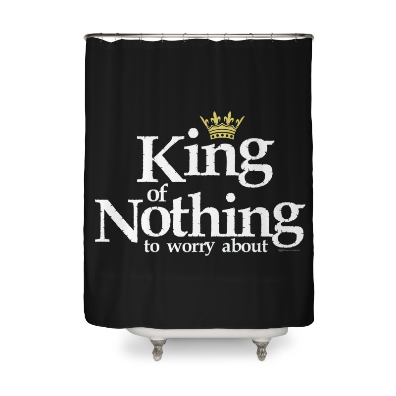 KING of NOTHING Home Shower Curtain by spysee's Artist Shop