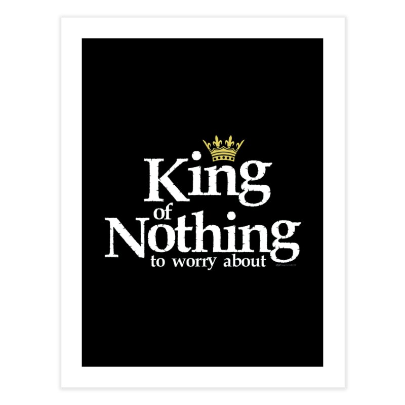 KING of NOTHING Home Fine Art Print by spysee's Artist Shop
