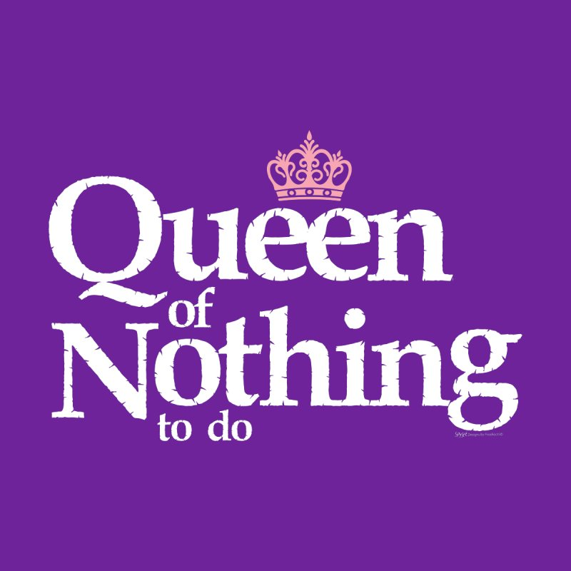 QUEEN of NOTHING by spysee's Artist Shop