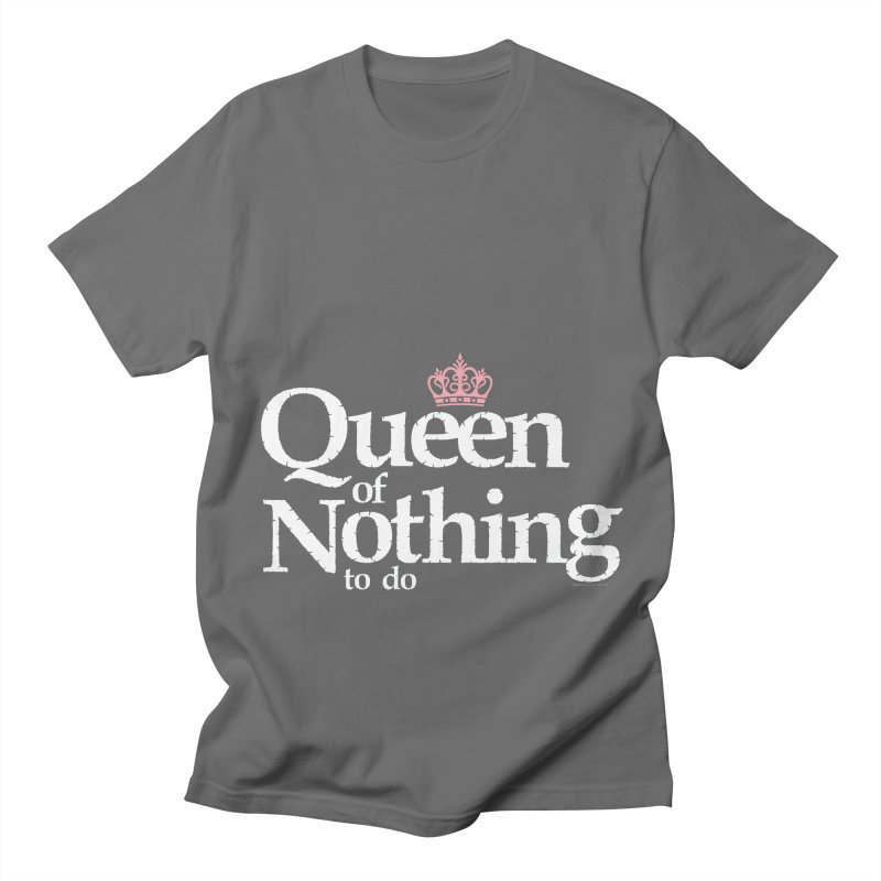 QUEEN of NOTHING Men's T-Shirt by spysee's Artist Shop
