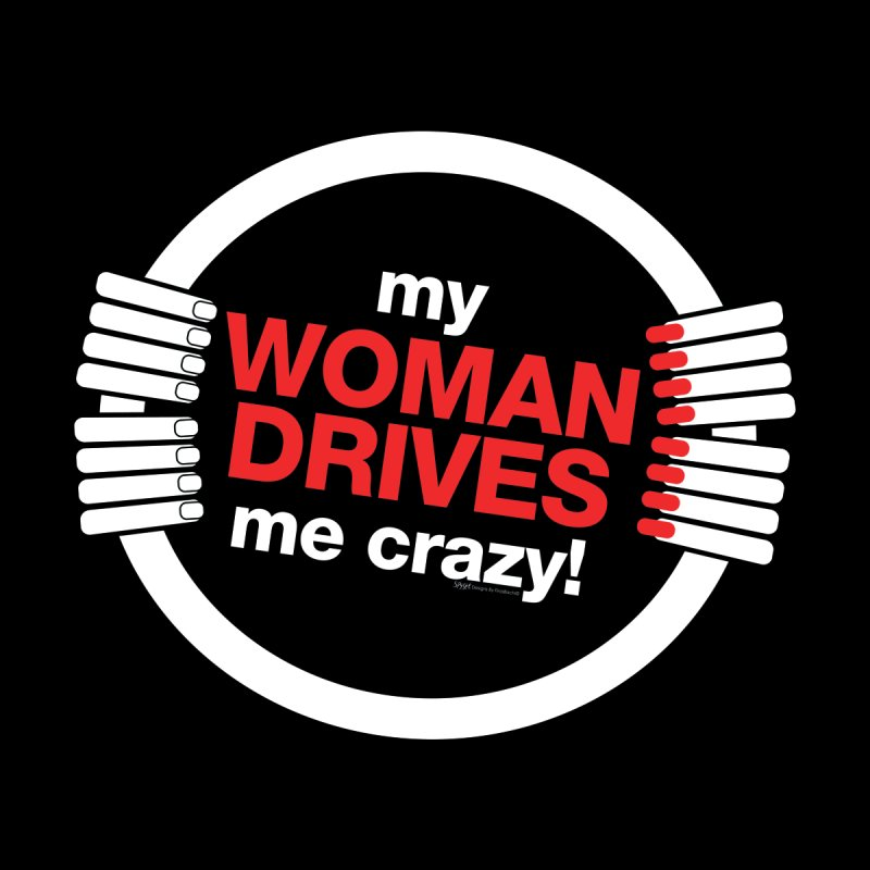 my WOMAN DRIVES me crazy Men's T-Shirt by spysee's Artist Shop