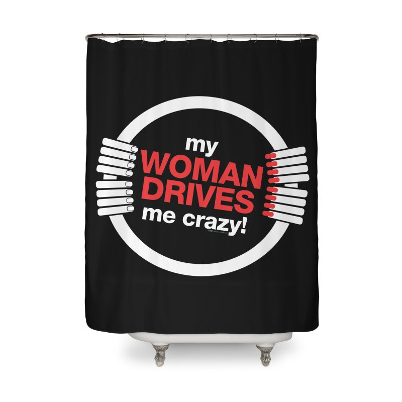 my WOMAN DRIVES me crazy Home Shower Curtain by spysee's Artist Shop