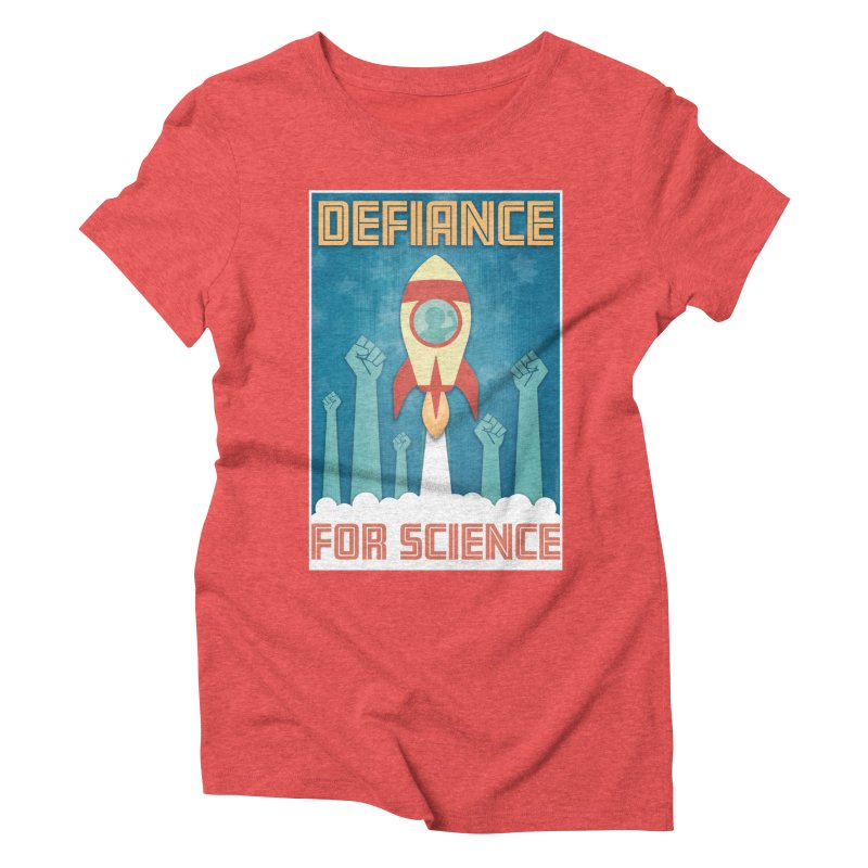 Defiance for Science Women's Triblend T-shirt by Stacy Kendra | Artist Shop