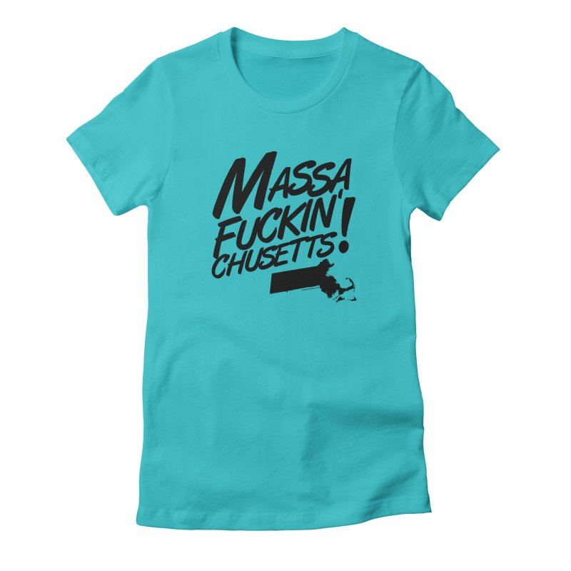 Massa-Fuckin'-Chusetts! Women's T-Shirt by Object/Tom Pappalardo