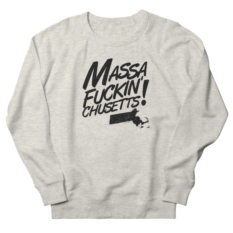Massa-Fuckin'-Chusetts! Men's French Terry Sweatshirt by Tom Pappalardo / Standard Design