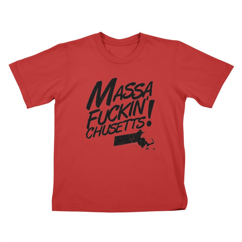 Massa-Fuckin'-Chusetts! Kids T-Shirt by Tom Pappalardo / Standard Design