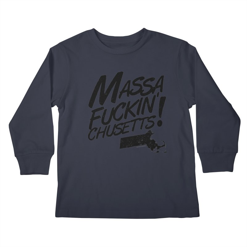 Massa-Fuckin'-Chusetts! Kids Longsleeve T-Shirt by Tom Pappalardo / Standard Design
