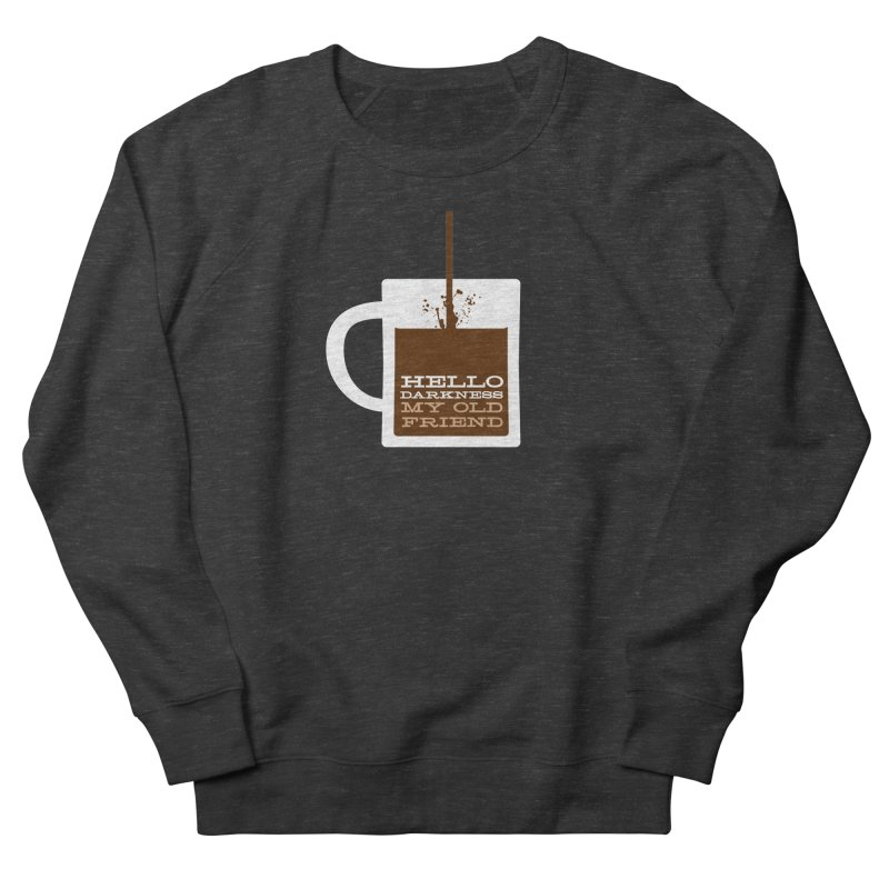 Hello Darkness My Old Friend Women's French Terry Sweatshirt by Tom Pappalardo / Standard Design