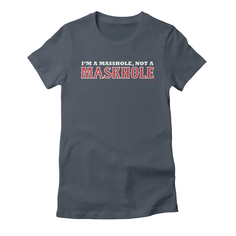 I'm A Masshole, Not A Maskhole (red on blue) Women's T-Shirt by Object/Tom Pappalardo