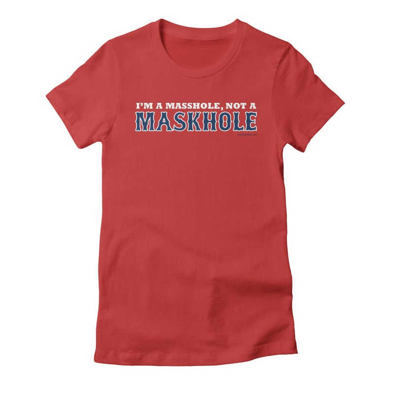 I'm A Masshole, Not A Maskhole (blue on red) Women's T-Shirt by Object/Tom Pappalardo