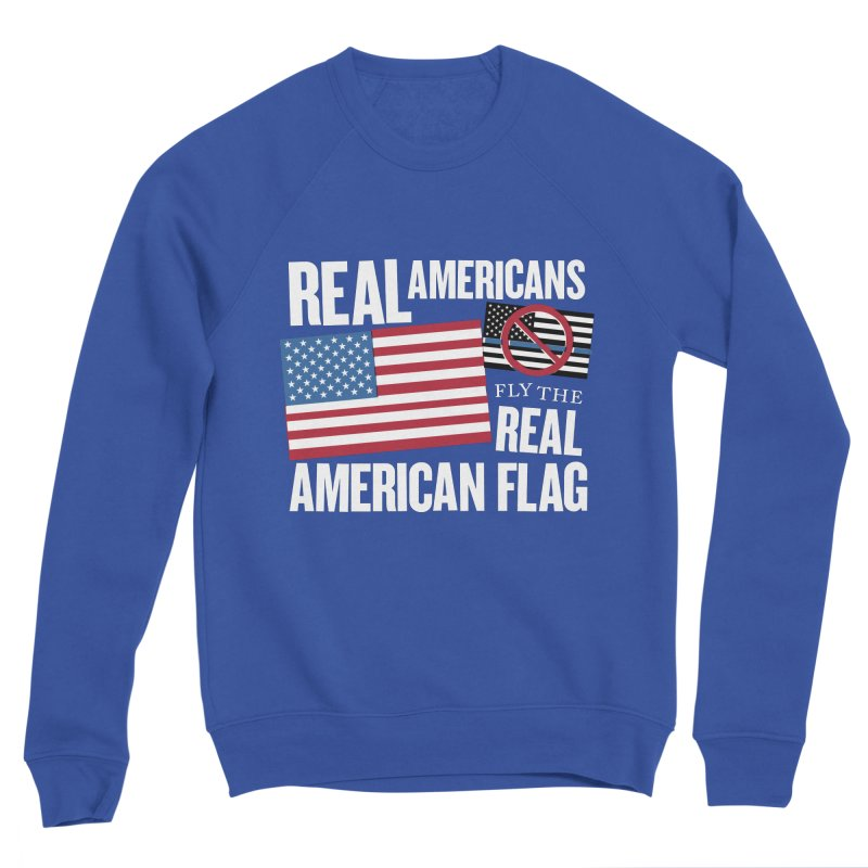 Real Americans Fly The Real American Flag Women's Sweatshirt by Object/Tom Pappalardo