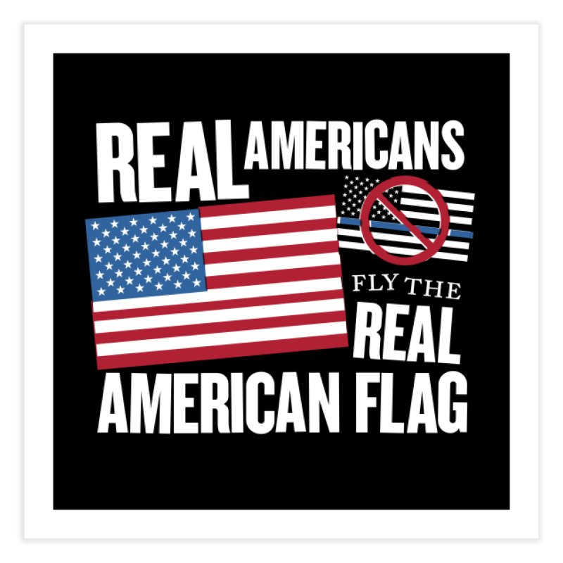 Real Americans Fly The Real American Flag Prints Fine Art Print by Object/Tom Pappalardo