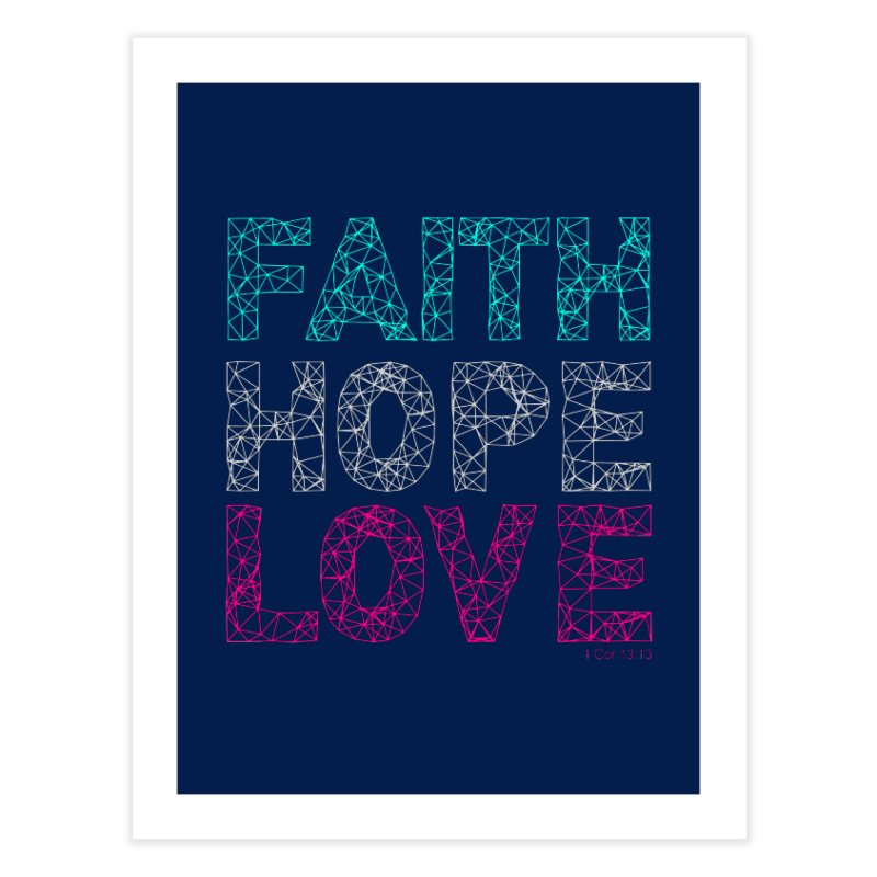 Faith Hope Love Home Fine Art Print by Stand Forgiven ✝ Bible-inspired designer brand