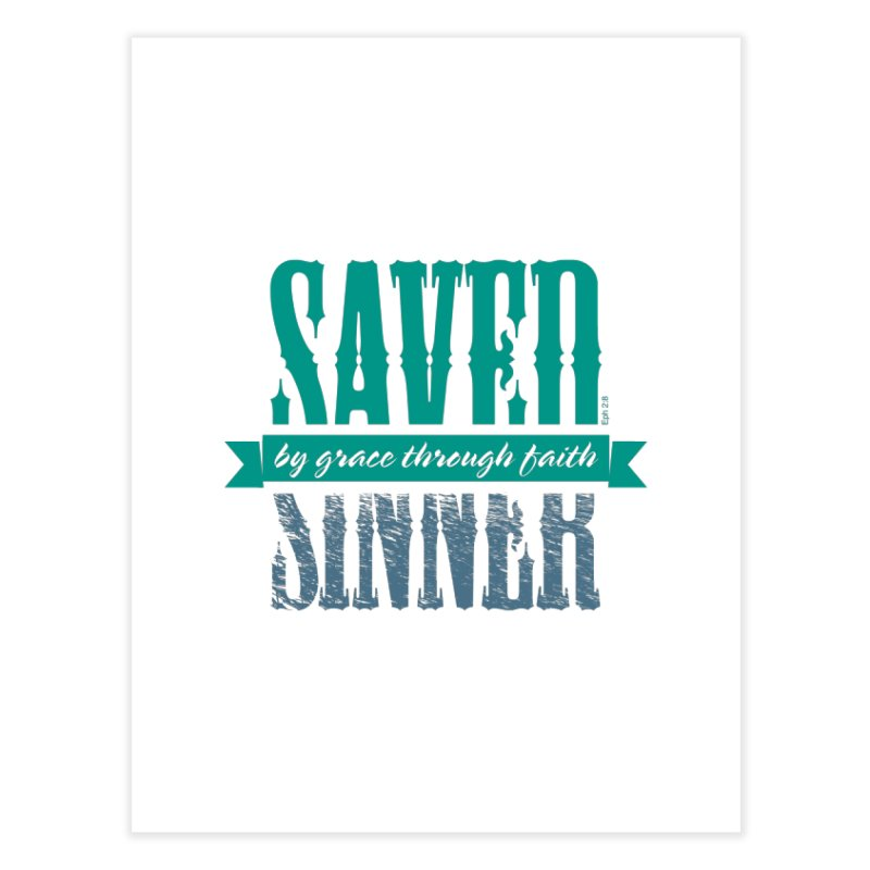 Sinner Saved Home Fine Art Print by Stand Forgiven ✝ Bible-inspired designer brand