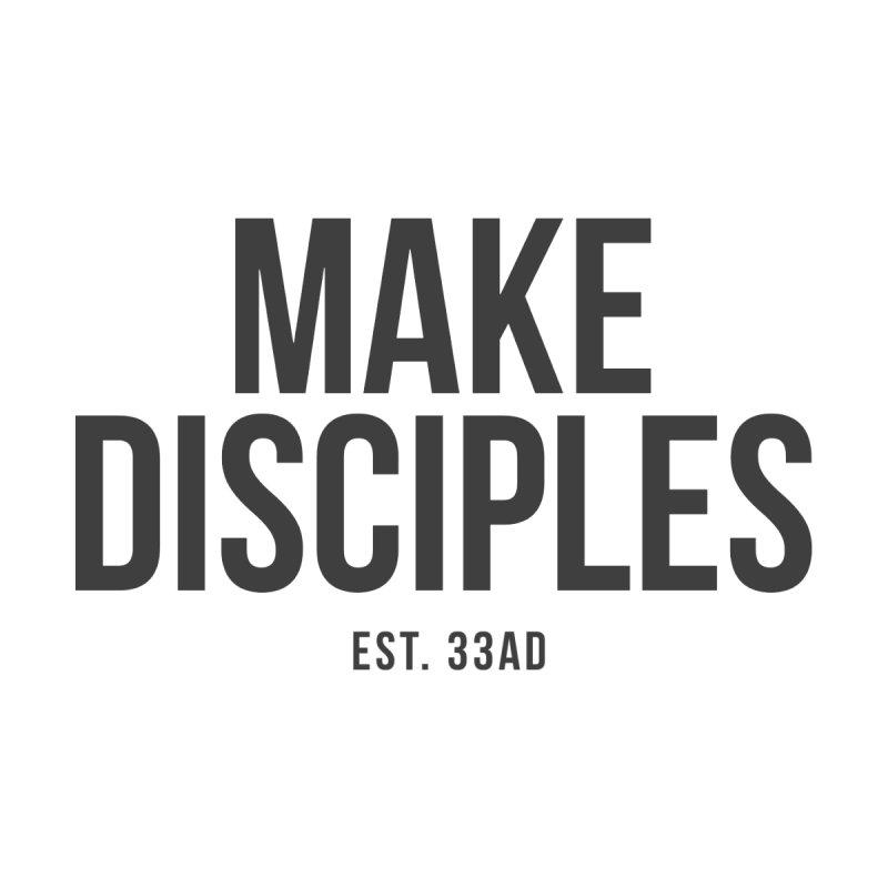 Make Disciples Est. 33AD by XXXIII Apparel