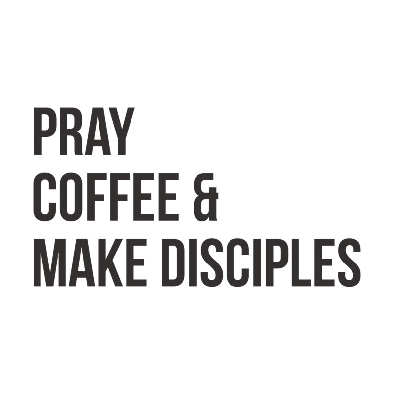 Pray Coffee & Make Disciples Accessories Mug by XXXIII Apparel