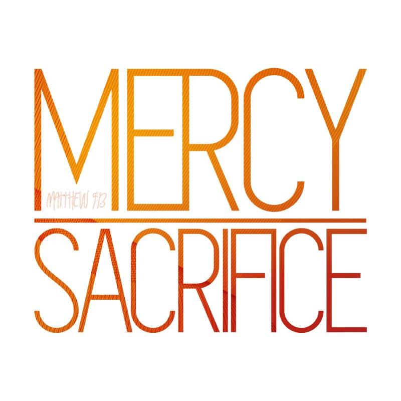 Mercy Over Sacrifice by Rodda Designs