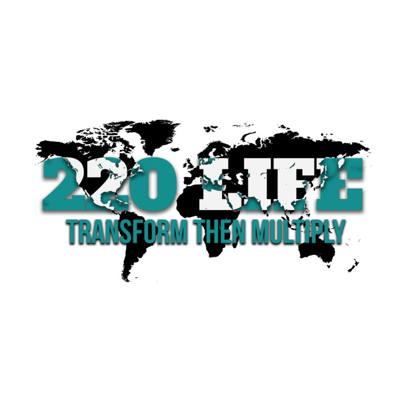 220 Life - Transform Then Multiply by XXXIII Apparel