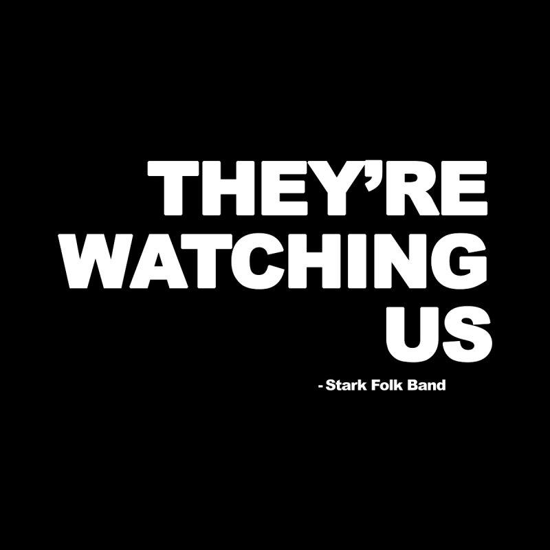 They're Watching Us - Stark Folk Band Men's T-Shirt by STARK FOLK BAND's Shop