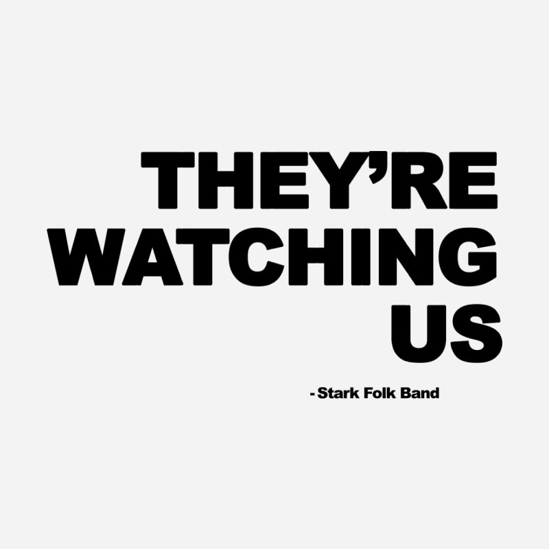 They're Watching Us - Black Lettering Accessories Magnet by STARK FOLK BAND's Shop
