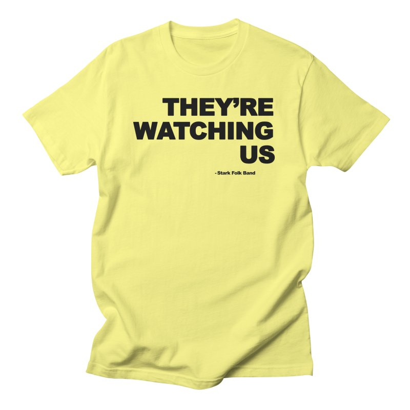 They're Watching Us - Black Lettering Men's T-Shirt by STARK FOLK BAND's Shop