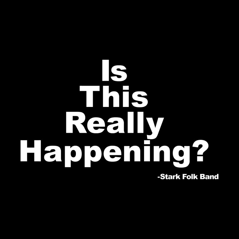 Is This Really Happening? (white lettering) Men's T-Shirt by STARK FOLK BAND's Shop