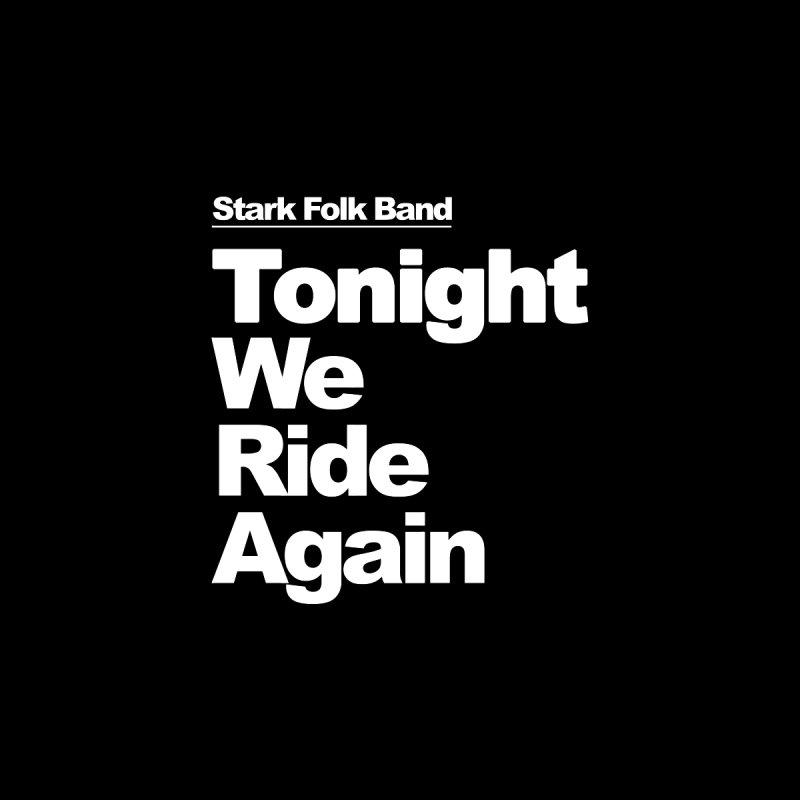 Tonight We Ride Again (white lettering) Men's T-Shirt by STARK FOLK BAND's Shop