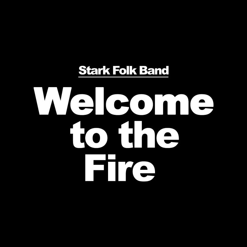 Welcome To The Fire Men's T-Shirt by STARK FOLK BAND's Shop