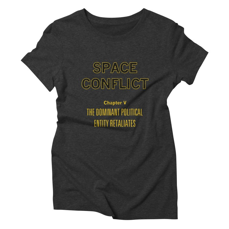 Space Conflict –Chapter V: The Dominant Political Entity Retaliates Women's T-Shirt by Starry Knight Studios