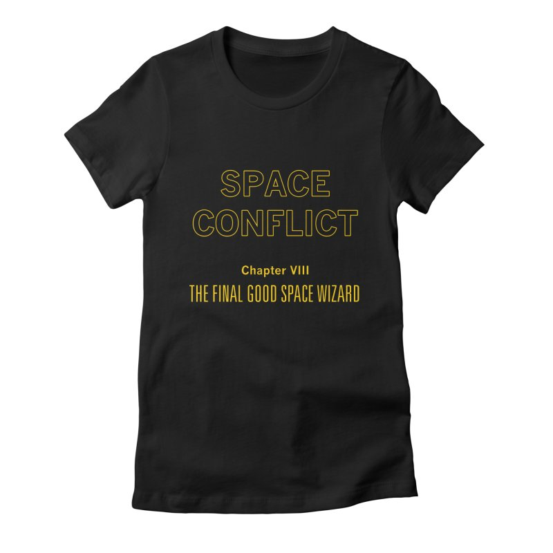 Space Conflict – Chapter VIII: The Final Good Space Wizard Women's Fitted T-Shirt by Starry Knight Studios