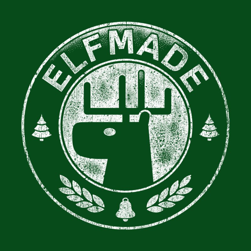 Elf Made None  by Stationjack Geek Apparel