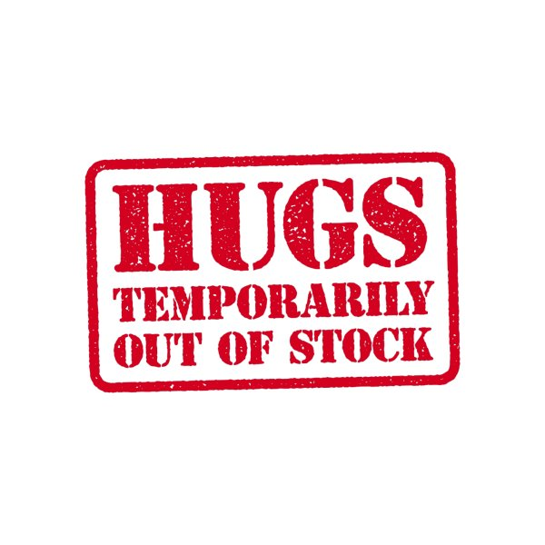 Design for Hugs Out Of Stock