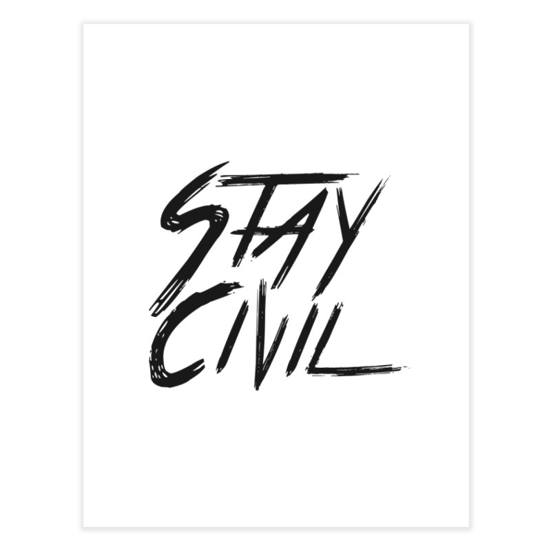 """Stay Civil"" Home Fine Art Print by Civil Wear Clothing"