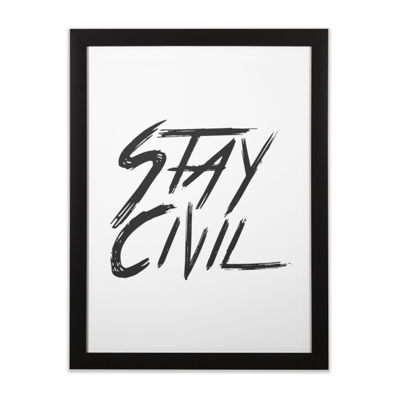 """Stay Civil"" Home Framed Fine Art Print by Civil Wear Clothing"