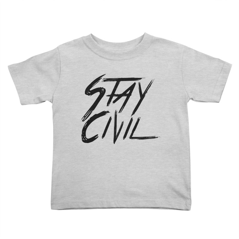 """""""Stay Civil"""" Kids Toddler T-Shirt by Civil Wear Clothing"""