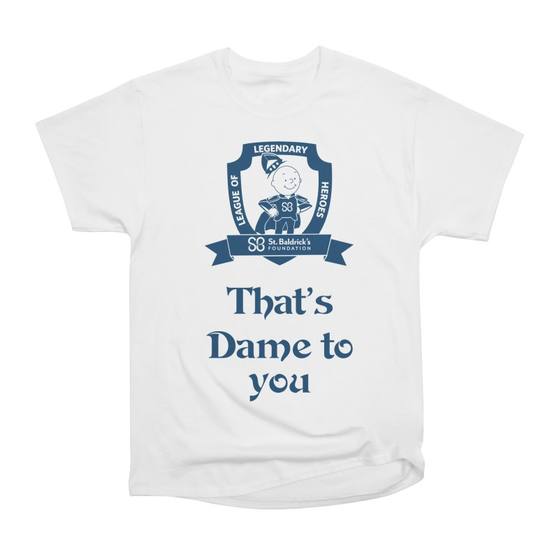 Dame to you Women's Heavyweight Unisex T-Shirt by St Baldricks's Artist Shop