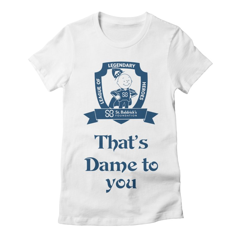 Dame to you Women's Fitted T-Shirt by St Baldricks's Artist Shop