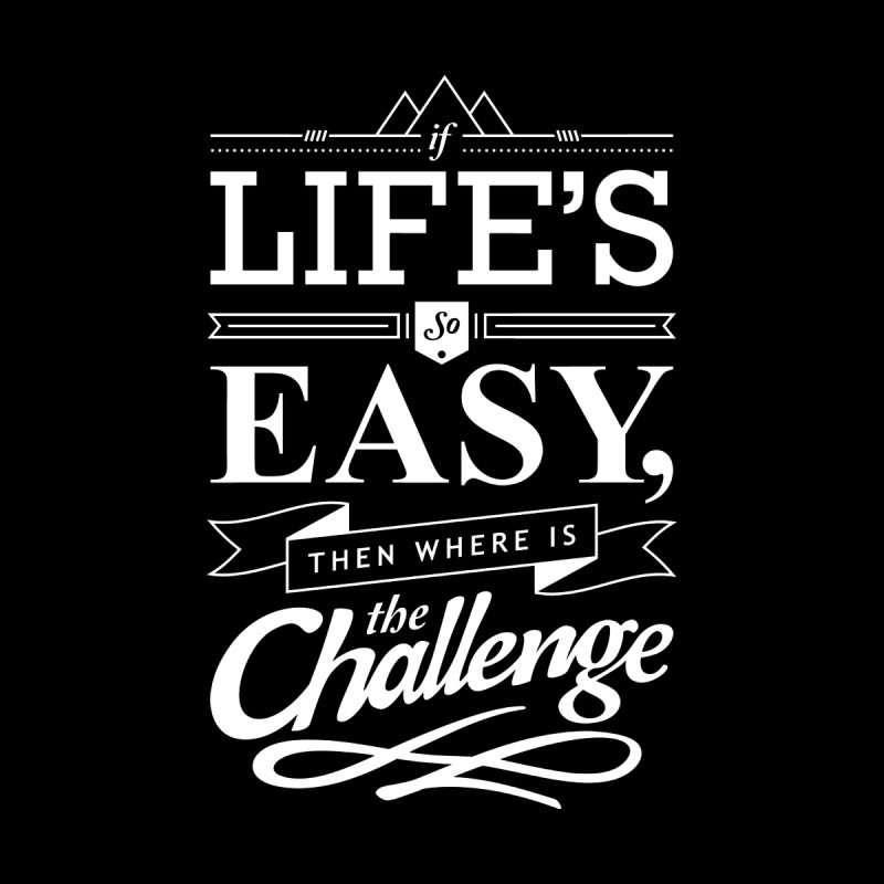 Life is Challenge Men's T-shirt by steadsupplyco's Shop