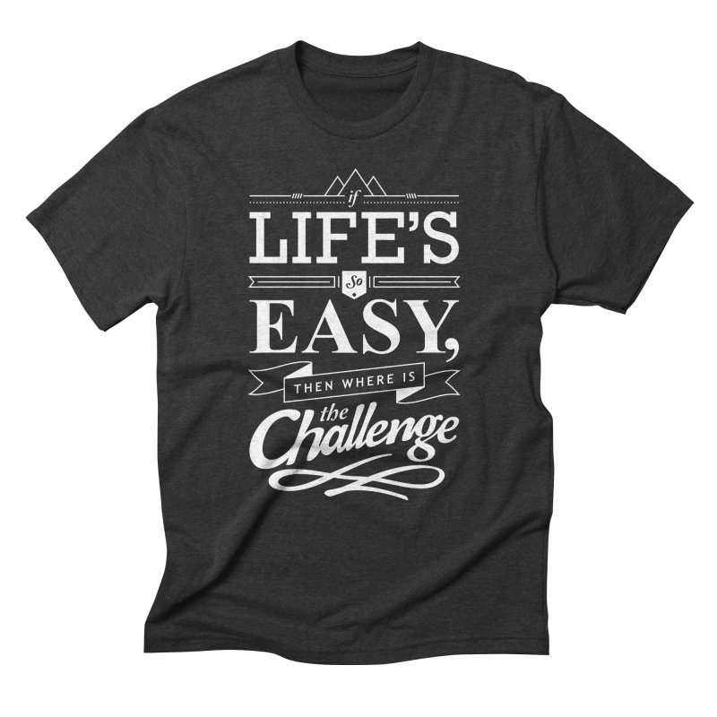 Life is Challenge Men's Triblend T-Shirt by steadsupplyco's Shop