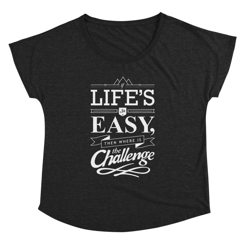 Life is Challenge Women's Dolman by steadsupplyco's Shop