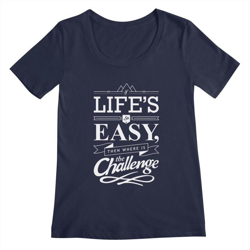 Life is Challenge Women's Scoopneck by steadsupplyco's Shop