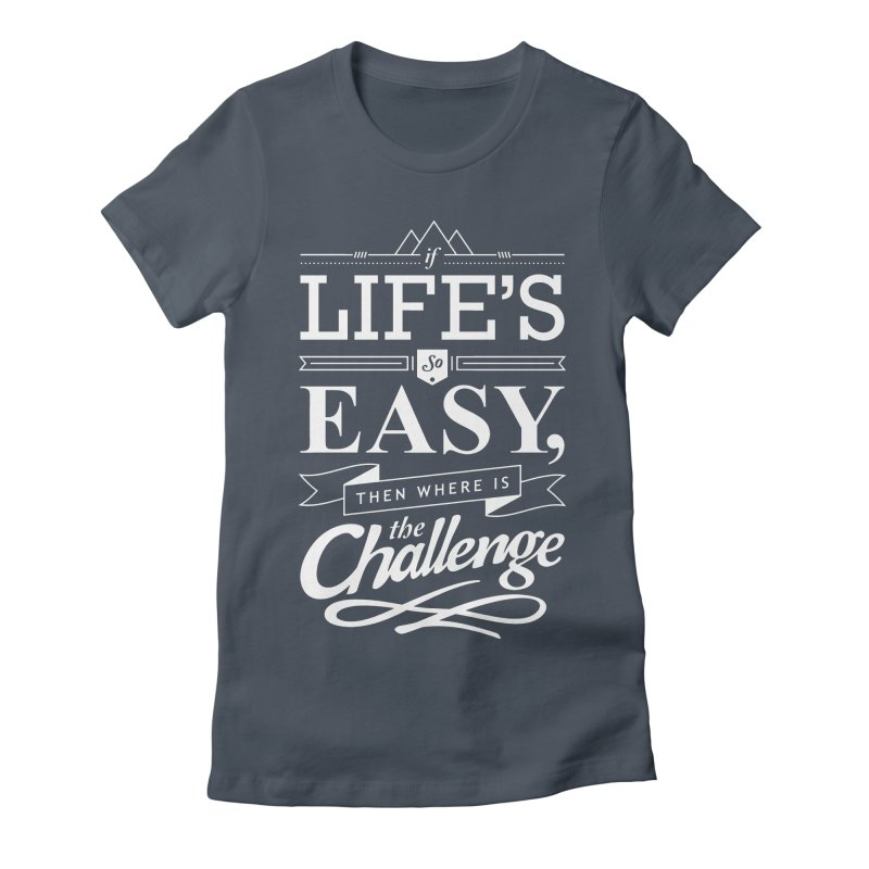 Life is Challenge Women's Fitted T-Shirt by steadsupplyco's Shop