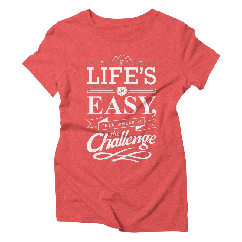 Life is Challenge Women's Triblend T-Shirt by steadsupplyco's Shop