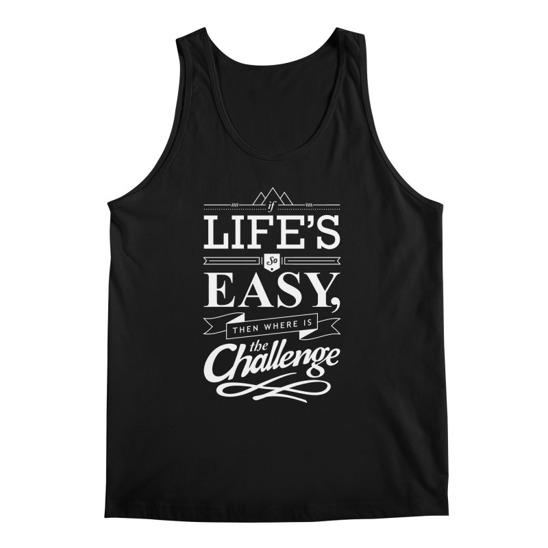 Life is Challenge Men's Tank by steadsupplyco's Shop