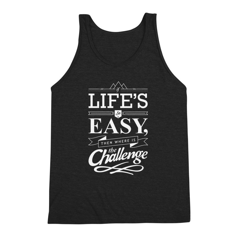 Life is Challenge Men's Triblend Tank by steadsupplyco's Shop