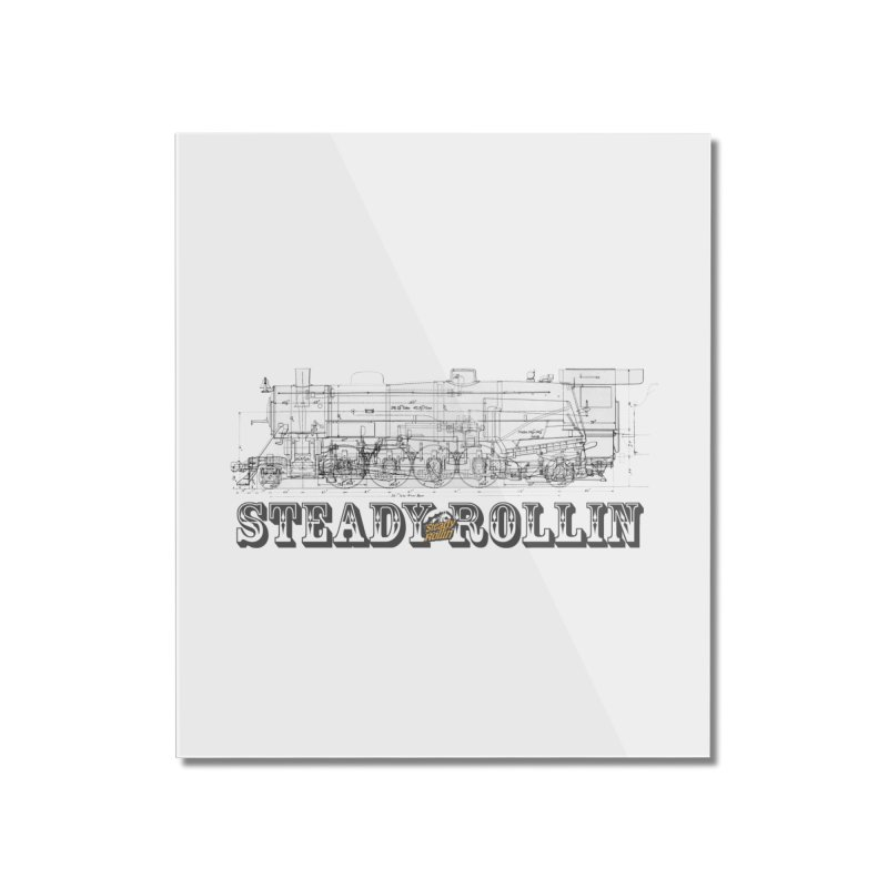Steady Rollin - Engineers Collection Home Mounted Acrylic Print by Steady Rollin Merch