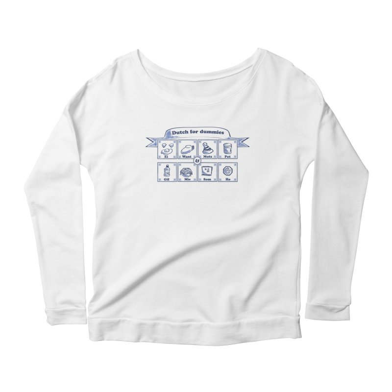 Dutch for Dummies Women's Longsleeve Scoopneck  by $TEF BRO$